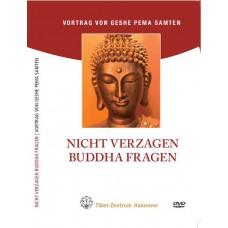 Nicht verzagen - Buddha fragen! (einfach)